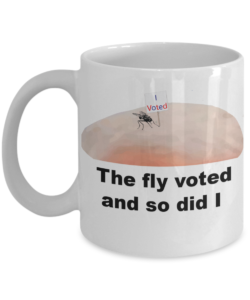 The fly voted and so did I coffee mug